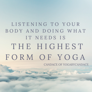 listening to your body and doing what it needs is the highest form of yoga
